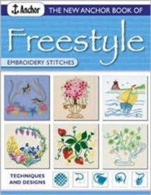 The New Anchor Book of Freestyle Embroidery : Stitches and Designs, Paperback Book