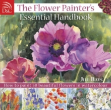 The Flower Painter's Essential Handbook : How to Paint 50 Beautiful Flowers in Watercolour, Paperback Book