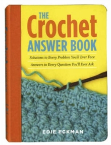 The Crochet Answer Book : Solutions to Every Problem You'll Ever Face, Answers to Every Question You'll Ever Ask, Paperback Book