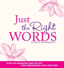Just the Right Words : Over 400 Messages and Motifs for Cardmakers and Crafters, Paperback Book