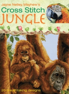 Cross Stitch Jungle : 20 Breath-taking Designs, Hardback Book