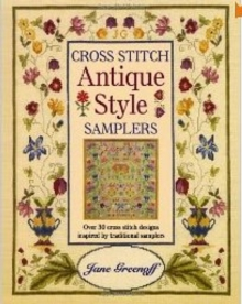 Cross Stitch Antique Style Samplers : Over 30 Cross Stitch Designs Inspired by Traditional Samplers, Paperback Book