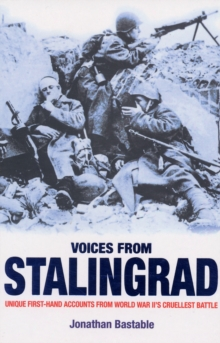 Voices from Stalingrad : Unique First-Hand Accounts from World War II's Cruellest Battle, Paperback Book