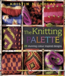 The Knitting Palette : 25 Stunning Colour Inspired Designs, Hardback Book