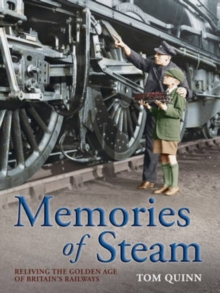 Memories of Steam : Reliving the Golden Age of Britain's Railways, Paperback Book