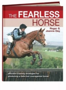 The Fearless Horse : Effective Training Strategies for Producing a Calm But Courageous Horse, Paperback / softback Book