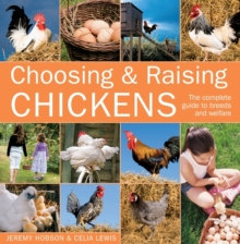 Choosing and Raising Chickens : The Complete Guide to Breeds and Welfare, Paperback / softback Book