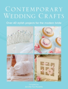 The Contemporary Wedding Crafts : Over 40 Stylish Projects for the Modern Bride, Paperback Book
