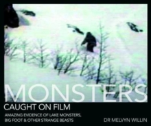 Monsters Caught on Film : Amazing Evidence of Lake Monsters, Bigfoot and Other Strange Beasts, Hardback Book