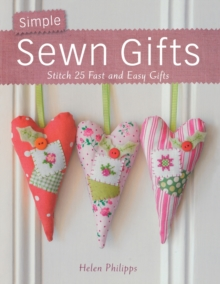 Simple Sewn Gifts : Stitch 25 Fast and Easy Gifts, Paperback Book
