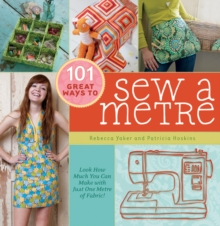 101 Great Ways to Sew A Metre : Look How Much You Can Make with Just One Metre of Fabric!, Hardback Book