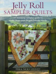 Jelly Roll Sampler Quilts : 10 Stunning Quilts to Make from 50 Patchwork Blocks, Paperback Book