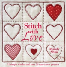 Stitch with Love : 11 Simple Stitches and Over 20 Easy-to-Sew Projects, Paperback Book