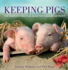 Keeping Pigs : The Complete Practical Guide for Pleasure or Profit, Paperback Book