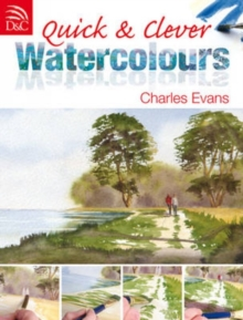 Quick and Clever Watercolours : Step-by-Step Projects for Spectacular Results, Paperback Book