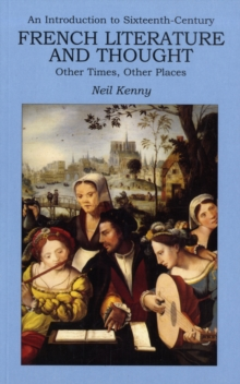An Introduction to 16th-century French Literature and Thought : Other Times, Other Places, Paperback / softback Book