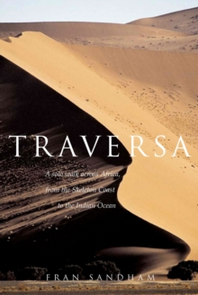 Traversa : A Solo Walk Across Africa, from the Skeleton Coast to the Indian Ocean, Paperback Book
