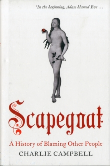 Scapegoat : A History of Blaming Other People, Hardback Book