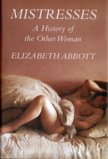 Mistresses : A History of the Other Woman, Hardback Book