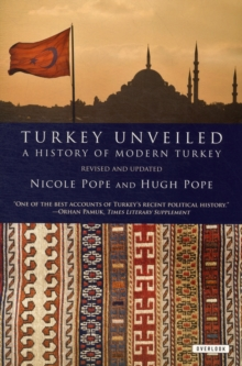 Turkey Unveiled : A History of Modern Turkey, Paperback Book