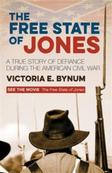 The Free State of Jones : A True Story of Defiance During the American Civil War, Paperback Book
