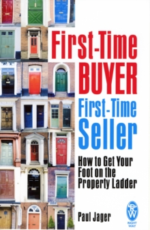 First-time Buyer: First-time Seller : How to Get Your Foot on the Property Ladder, Paperback Book