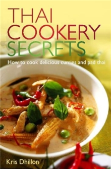 Thai Cookery Secrets : How to Cook Delicious Curries and Pad Thai, Paperback Book