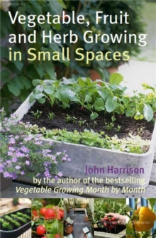 Vegetable, Fruit and Herb Growing in Small Spaces, Paperback / softback Book