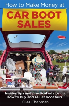 How To Make Money at Car Boot Sales : Insider tips and practical advice on how to buy and sell at `boot fairs', Paperback Book