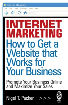 Internet Marketing: How to Get a Website that Works for Your Business, Paperback Book