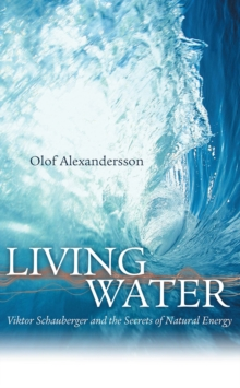 Living Water : Viktor Schauberger and the Secrets of Natural Energy, Paperback Book