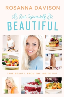 Eat Yourself Beautiful : True Beauty, from the Inside Out, Hardback Book