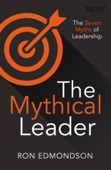The Mythical Leader : The Seven Myths of Leadership, Paperback / softback Book
