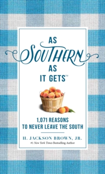 As Southern As It Gets : 1,071 Reasons to Never Leave the South, Hardback Book