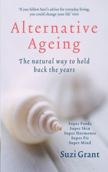 Alternative Ageing : The Natural Way to Hold Back the Years, Paperback Book
