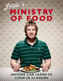 Jamie's Ministry of Food : Anyone Can Learn to Cook in 24 Hours, Hardback Book