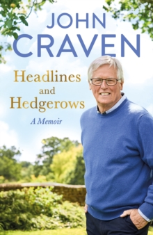 Headlines and Hedgerows : A Memoir, Hardback Book