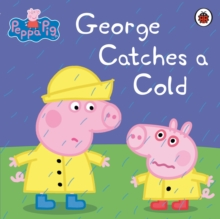 Peppa Pig: George Catches a Cold, Paperback Book