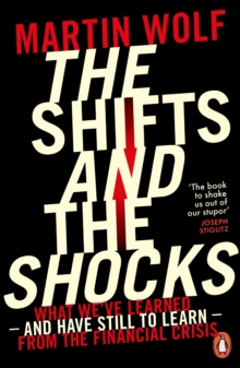 The Shifts and the Shocks : What We've Learned - and Have Still to Learn - from the Financial Crisis, Paperback Book