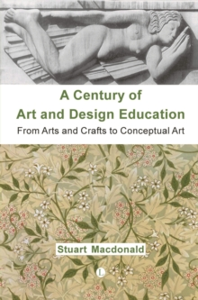 A Century of Art and Design Education : From Arts and Crafts to Conceptual Art, Paperback / softback Book