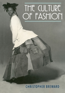 The Culture of Fashion : A New History of Fashionable Dress, Paperback Book