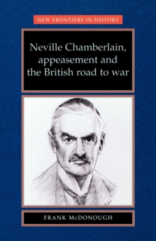 Neville Chamberlain, Appeasement and the British Road to War, Paperback Book