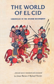 The World of El Cid : Chronicles of the Spanish Reconquest, Paperback Book