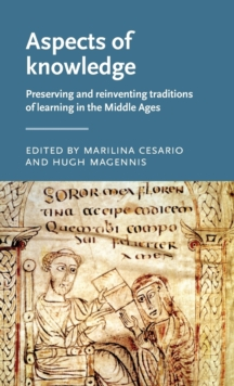 Aspects of Knowledge : Preserving and Reinventing Traditions of Learning in the Middle Ages, Hardback Book