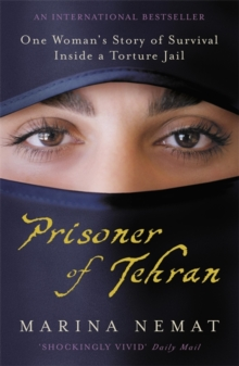 Prisoner of Tehran : One Woman's Story of Survival Inside a Torture Jail, Paperback Book