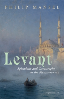 Levant : Splendour and Catastrophe on the Mediterranean, Paperback Book