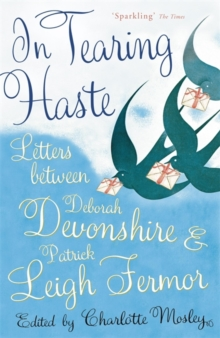 In Tearing Haste : Letters Between Deborah Devonshire and Patrick Leigh Fermor