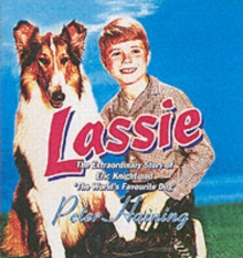 Lassie : The Extraordinary Story of Eric Knight and 'The World's Favourite Dog', Hardback Book