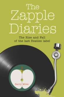 The Zapple Diaries : The Rise and Fall of the Last Beatles Label, Paperback Book