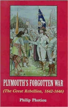 Plymouth's Forgotten War : The Great Rebellion, 1642-1646, Hardback Book